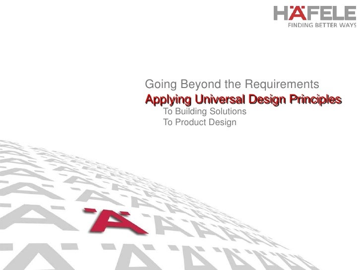 Going Beyond the Requirements<br />Applying Universal Design Principles<br />To Building Solutions<br />To Product Design<...