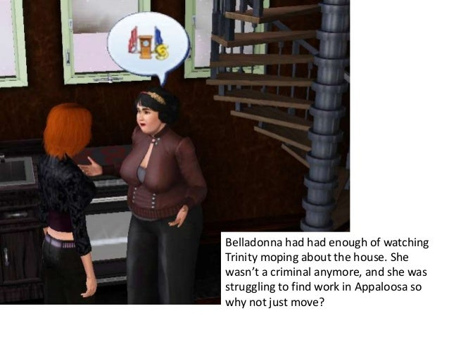 Belladonna had had enough of watchingTrinity moping about the house. Shewasn't a criminal anymore, and she wasstruggling t...