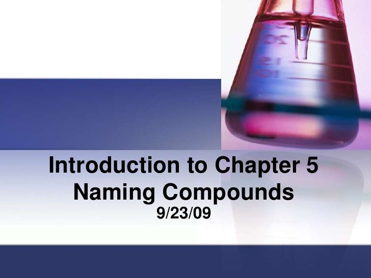 Introduction to Chapter 5 Naming Compounds<br />9/23/09<br />