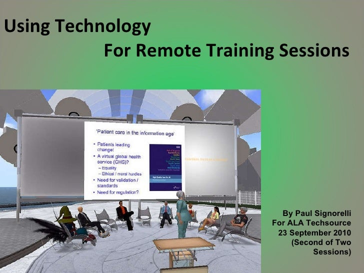 Using Technology   For Remote Training Sessions By Paul Signorelli For ALA Techsource 23 September 2010 (Second of Two Ses...