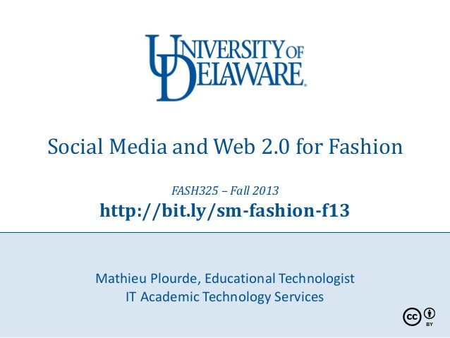 Social Media and Web 2.0 for Fashion FASH325 – Fall 2013 http://bit.ly/sm-fashion-f13 Mathieu Plourde, Educational Technol...