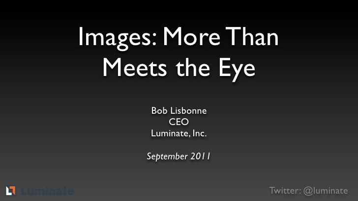 Images: More Than       Meets the Eye           Bob Lisbonne              CEO           Luminate, Inc.          September ...