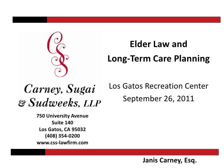 Elder Law and <br />Long-Term Care Planning<br />Los Gatos Recreation Center<br />September 26, 2011<br />750 University A...