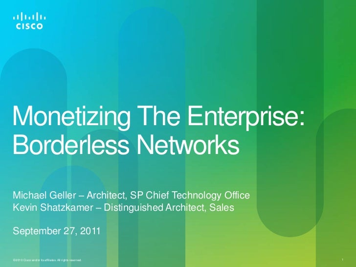 Monetizing The Enterprise:Borderless Networks<br />Michael Geller – Architect, SP Chief Technology Office<br />Kevin Shatz...