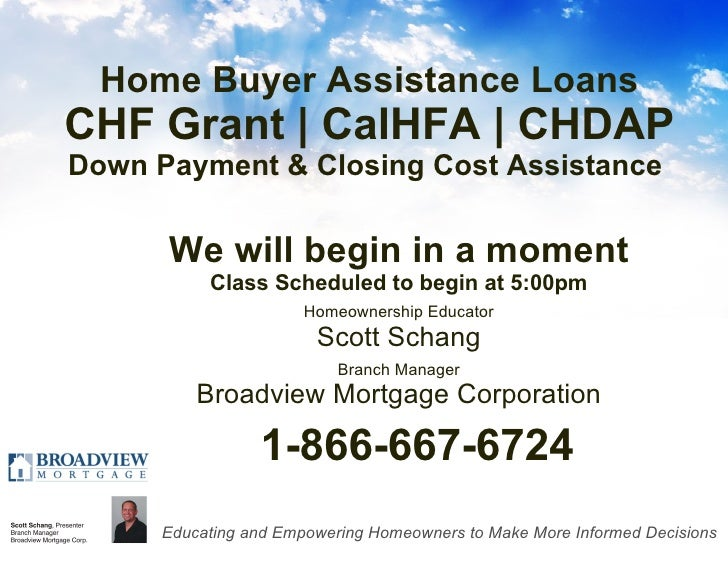 Home Buyer Assistance Loans CHF Grant | CalHFA | CHDAP Down Payment & Closing Cost Assistance  <ul><li>We will begin in a ...