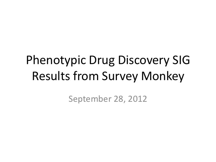 Phenotypic Drug Discovery SIG Results from Survey Monkey       September 28, 2012
