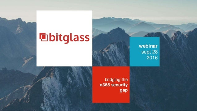 webinar sept 28 2016 bridging the o365 security gap