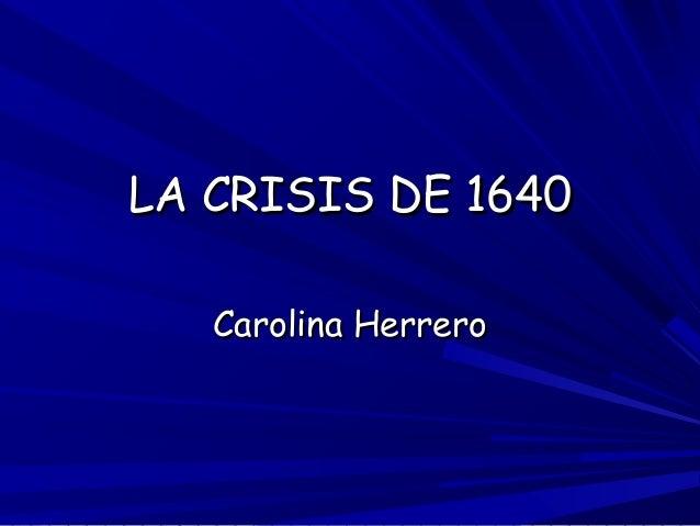 LA CRISIS DE 1640LA CRISIS DE 1640Carolina HerreroCarolina Herrero