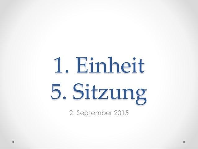 1. Einheit 5. Sitzung 2. September 2015