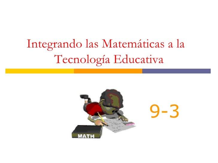 Integrando las Matemáticas a la  Tecnología Educativa 9-3