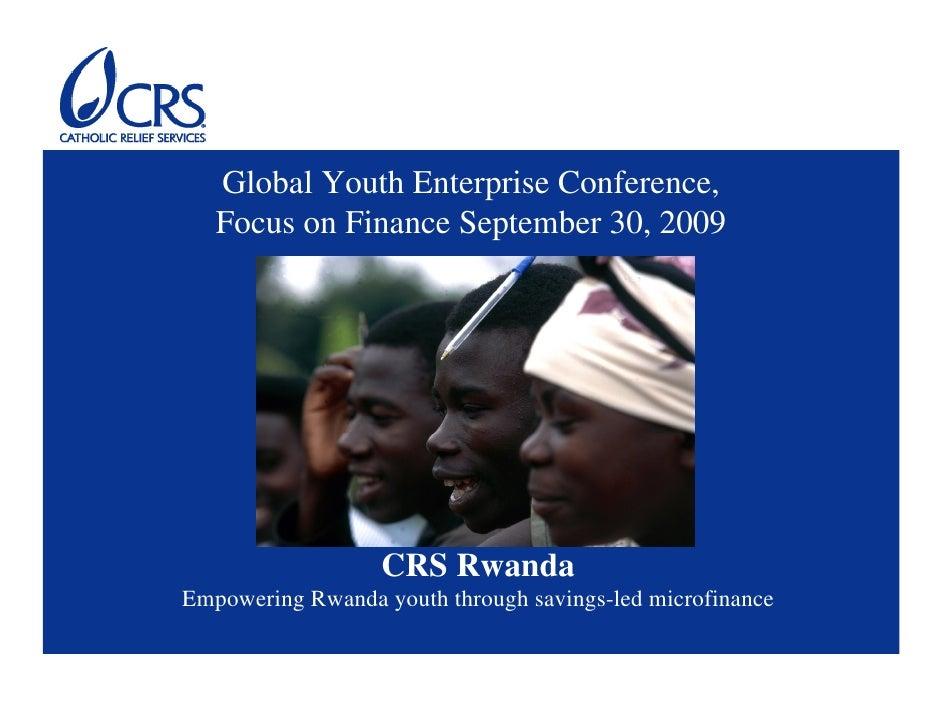 Global Youth Enterprise Conference,    Focus on Finance September 30, 2009                       CRS Rwanda Empowering Rwa...