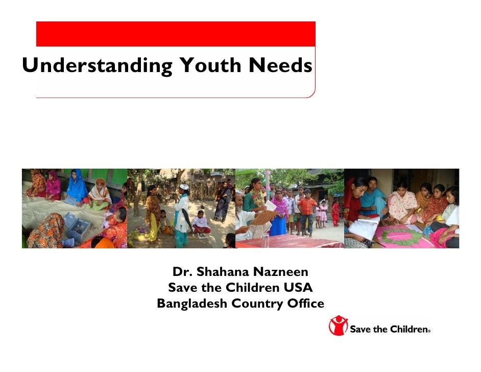 Understanding Youth Needs                  Dr. Shahana Nazneen             Save the Children USA            Bangladesh Cou...