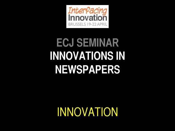 <ul><li>ECJ SEMINAR </li></ul><ul><li>INNOVATIONS IN NEWSPAPERS </li></ul><ul><li>JUAN ANTONIO GINER </li></ul><ul><li>INN...