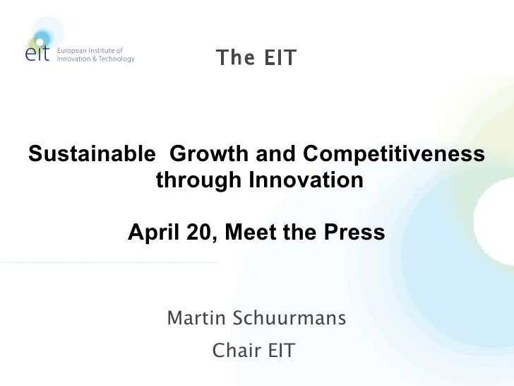 Martin Schuurmans Chair EIT  The EIT Sustainable  Growth and Competitiveness through Innovation April 20, Meet the Press
