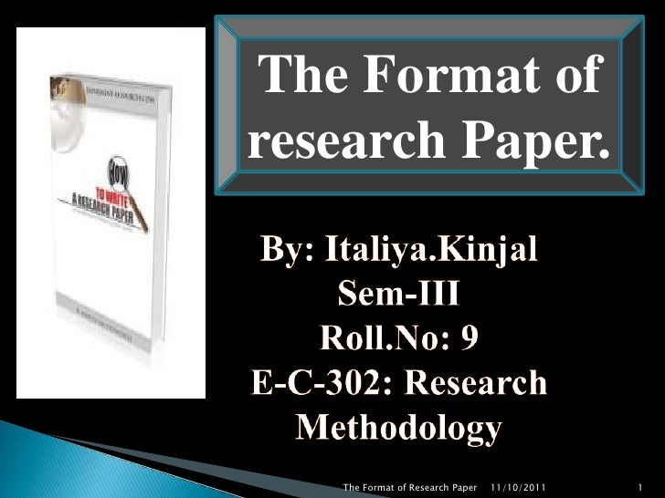 The Format of research Paper.<br />By: Italiya.Kinjal<br />Sem-III<br />Roll.No: 9<br />E-C-302: Research Methodology<br /...