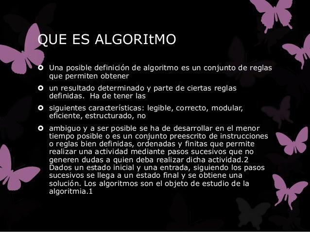 QUE ES ALGORItMO Una posible definición de algoritmo es un conjunto de reglas  que permiten obtener un resultado determi...