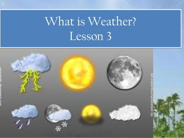 What is Weather?Lesson 3