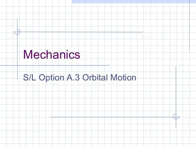 MechanicsS/L Option A.3 Orbital Motion