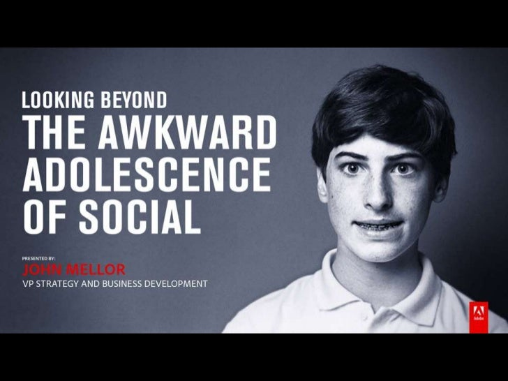 Adobe Social Case Study: Looking Beyond the Awkward Adolescence of Social, John Mellor, Adobe
