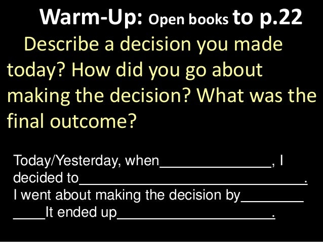 Warm-Up: Open books to p.22Describe a decision you madetoday? How did you go aboutmaking the decision? What was thefinal o...