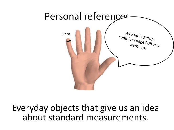 Personal references            1cmEveryday objects that give us an idea  about standard measurements.