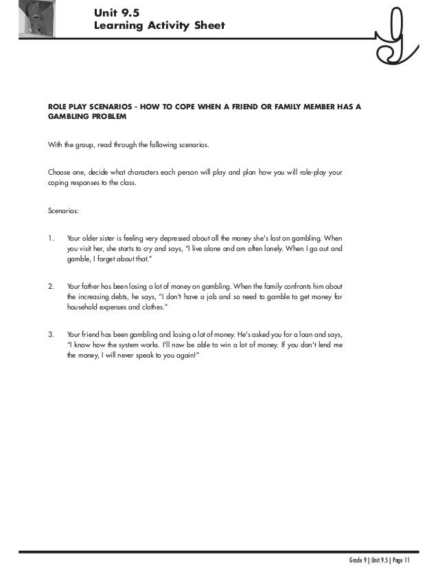 Grade 9 | Unit 9.5 | Page 11 ROLE PLAY SCENARIOS - HOW TO COPE WHEN A FRIEND OR FAMILY MEMBER HAS A GAMBLING PROBLEM With ...