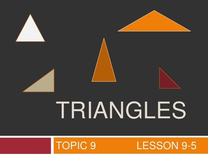 TOPIC 9              LESSON 9-5<br />Triangles<br />
