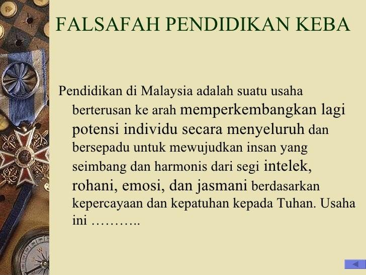 FALSAFAH PENDIDIKAN KEBANGSAAN <ul><li>Pendidikan di Malaysia adalah suatu usaha berterusan ke arah  memperkembangkan lagi...