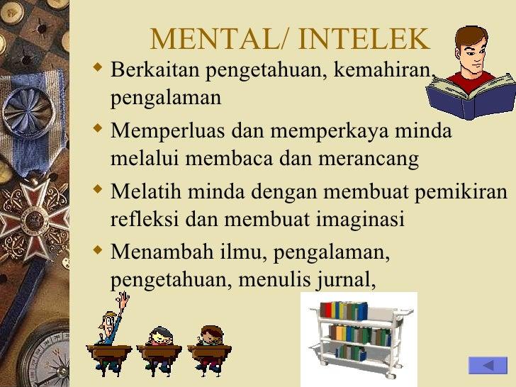 MENTAL/ INTELEK <ul><li>Berkaitan pengetahuan, kemahiran, pengalaman </li></ul><ul><li>Memperluas dan memperkaya minda mel...
