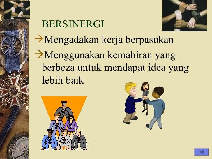 <ul><li>BERSINERGI </li></ul><ul><li>Mengadakan kerja berpasukan </li></ul><ul><li>Menggunakan kemahiran yang berbeza untu...