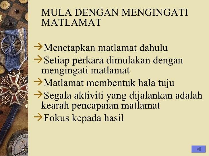 <ul><li>MULA DENGAN MENGINGATI MATLAMAT </li></ul><ul><li>Menetapkan matlamat dahulu </li></ul><ul><li>Setiap perkara dimu...