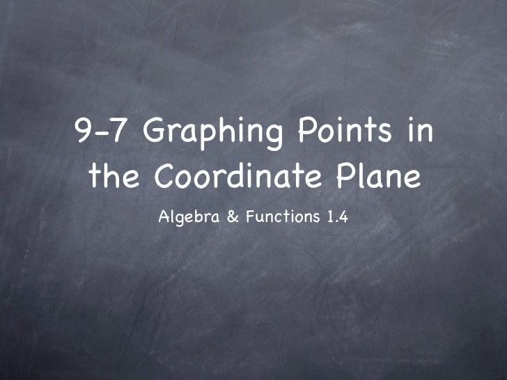 9-7 Graphing Points in the Coordinate Plane     Algebra & Functions 1.4
