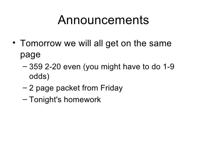 Announcements <ul><li>Tomorrow we will all get on the same page </li></ul><ul><ul><li>359 2-20 even (you might have to do ...