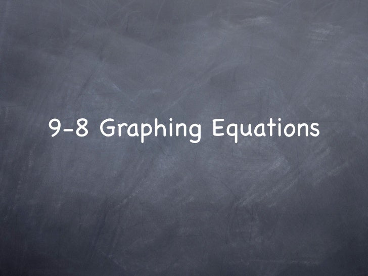 9-8 Graphing Equations