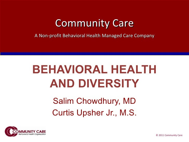 BEHAVIORAL HEALTH AND DIVERSITY Salim Chowdhury, MD Curtis Upsher Jr., M.S.