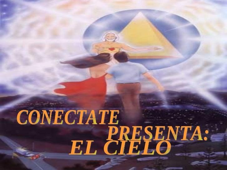 CONECTATE PRESENTA: EL CIELO