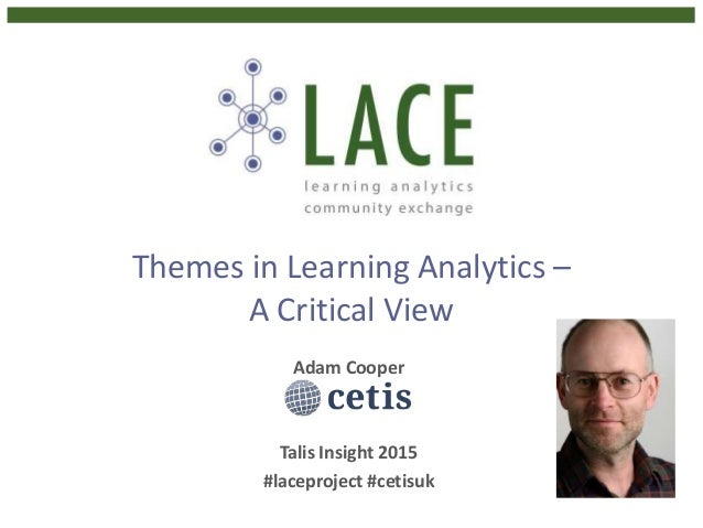 Themes in Learning Analytics – A Critical View Adam Cooper Talis Insight 2015 #laceproject #cetisuk