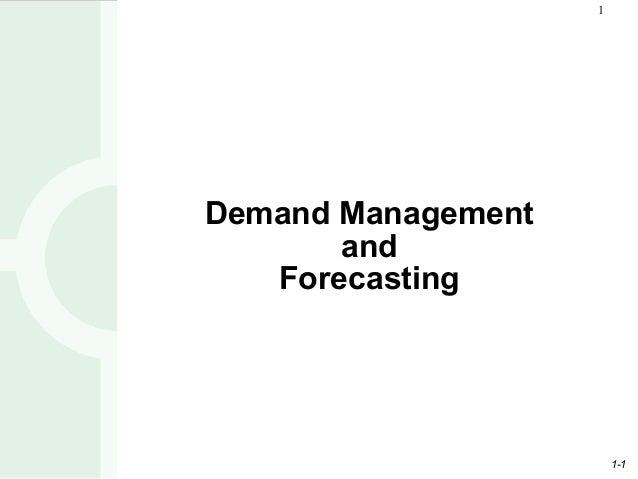 1Demand Management       and   Forecasting                        1-1