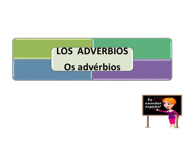LOS ADVERBIOS Os advérbios