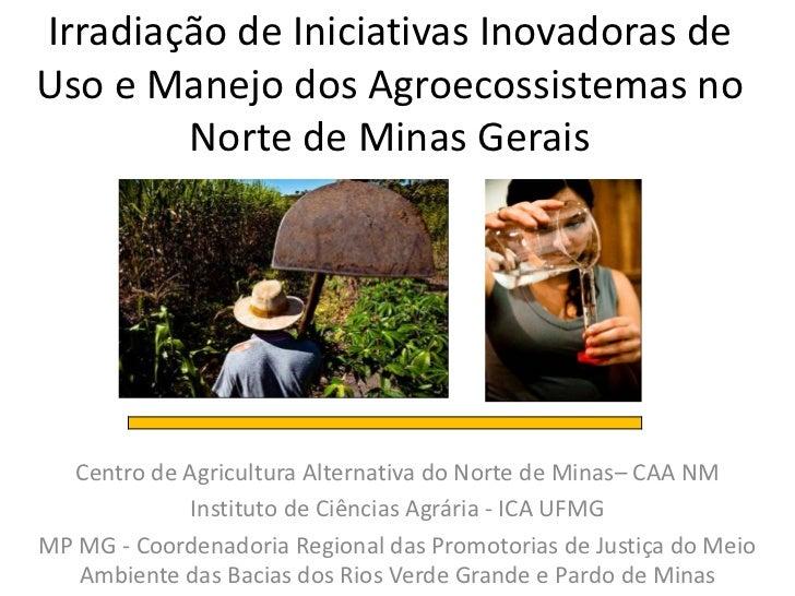 Irradiação de Iniciativas Inovadoras deUso e Manejo dos Agroecossistemas no        Norte de Minas Gerais  Centro de Agricu...