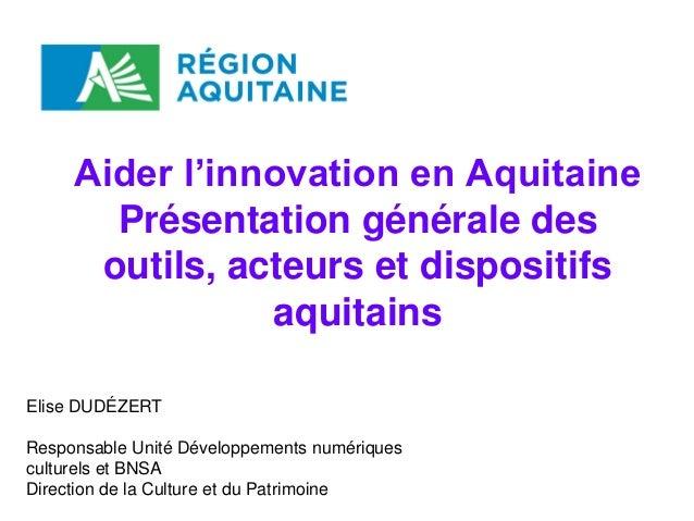 Aider l'innovation en Aquitaine       Présentation générale des      outils, acteurs et dispositifs                aquitai...
