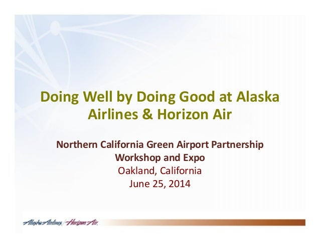 Doing Well by Doing Good at Alaska Airlines & Horizon Air Northern California Green Airport Partnership Workshop and Expo ...