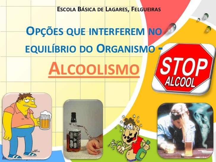 Opçõesqueinterferem no equilíbrio do Organismo- Alcoolismo<br />