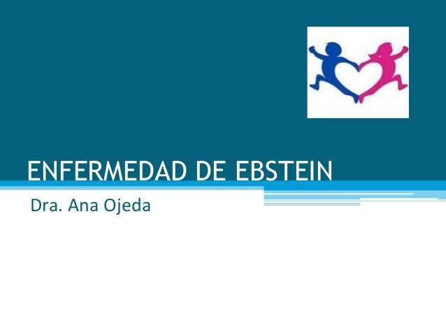 ENFERMEDAD DE EBSTEINDra. Ana Ojeda
