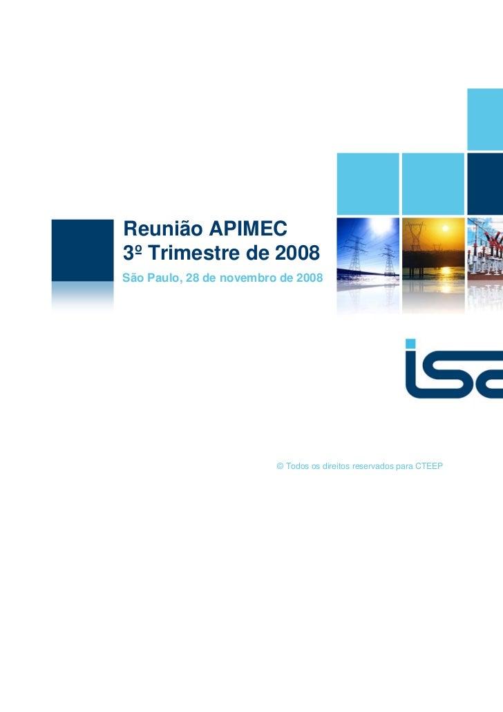 Reunião APIMEC3º Trimestre de 2008São Paulo, 28 de novembro de 2008                         © Todos os direitos reservados...