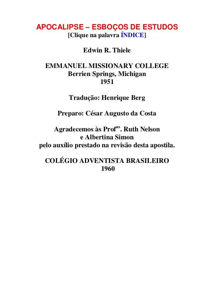 APOCALIPSE – ESBOÇOS DE ESTUDOS          [Clique na palavra ÍNDICE]               Edwin R. Thiele  EMMANUEL MISSIONARY COL...
