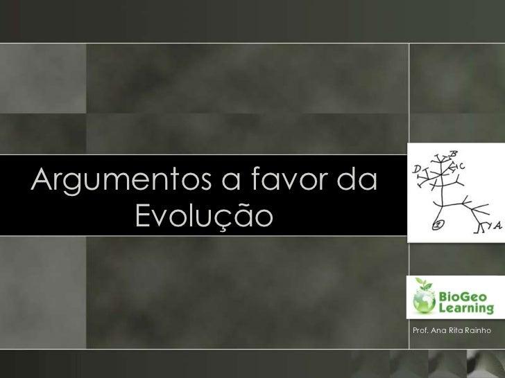 Argumentos a favor da     Evolução                        Prof. Ana Rita Rainho