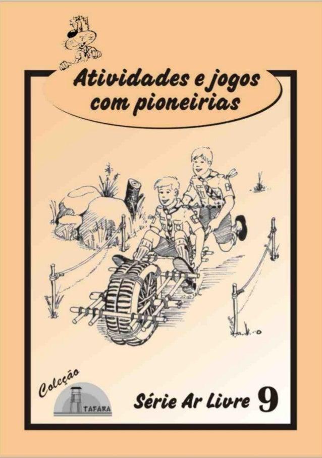 1SÉRIE AR LIVRE - 9 ATIVIDADES E JOGOS COM PIONEIRIAS Produzido pela UEB/RS - Edição Impressa: Gestão 2001/2003 - Edição D...