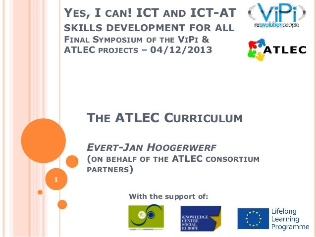 YES, I CAN! ICT AND ICT-AT SKILLS DEVELOPMENT FOR ALL FINAL SYMPOSIUM OF THE VIPI & ATLEC PROJECTS – 04/12/2013  THE ATLEC...