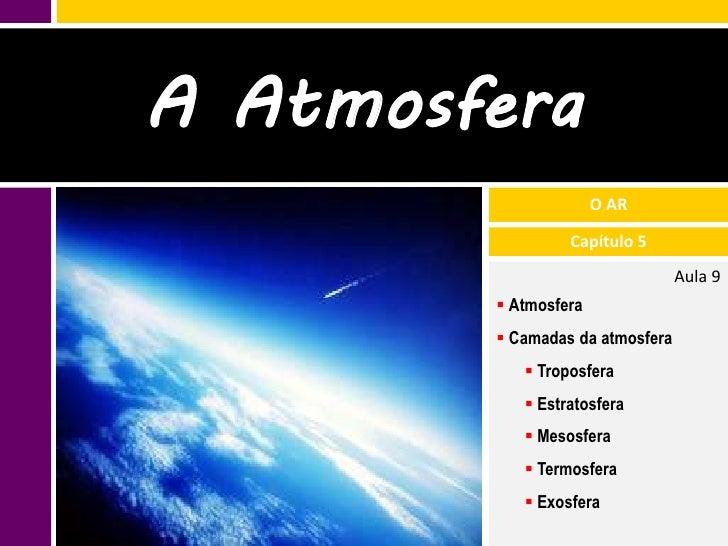 A Atmosfera                      O AR                 Capítulo 5                                 Aula 9         Atmosfera...